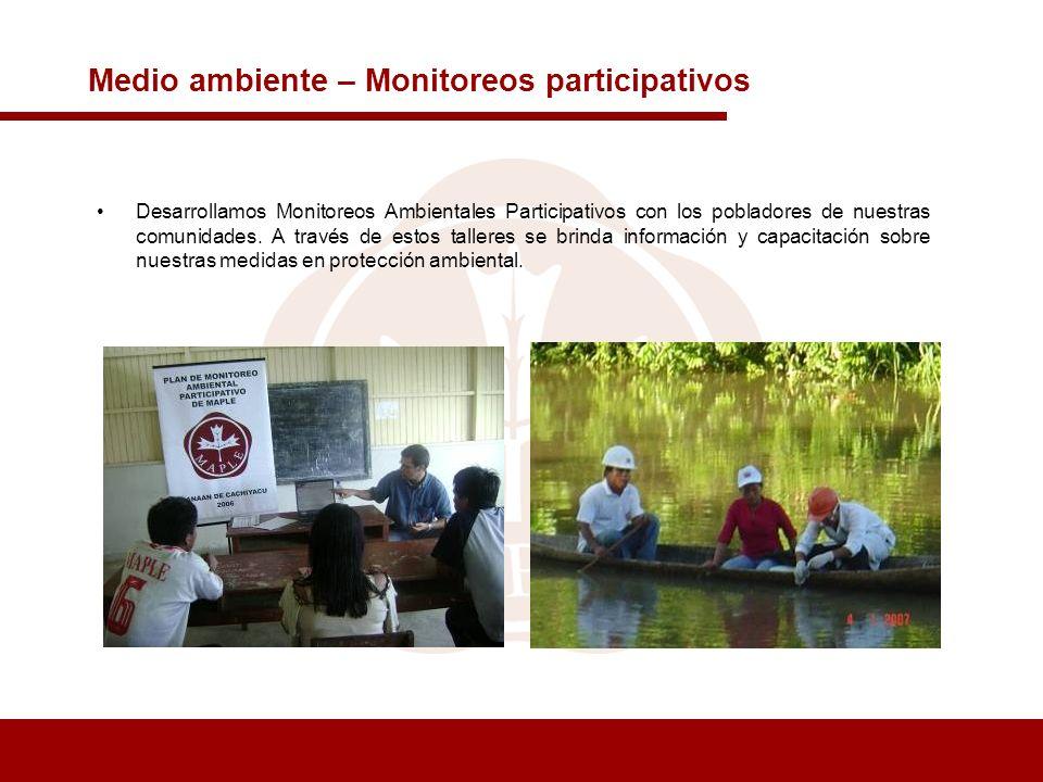Medio ambiente – Monitoreos participativos Desarrollamos Monitoreos Ambientales Participativos con los pobladores de nuestras comunidades. A través de