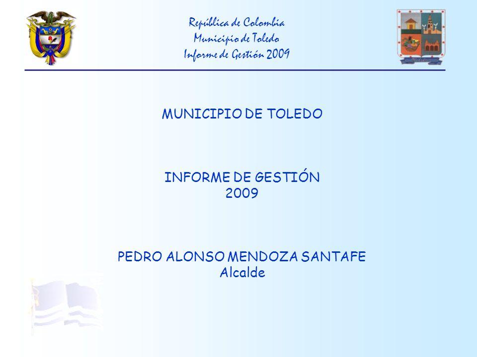 República de Colombia Municipio de Toledo Informe de Gestión 2009 RECUPERACIÓN, AMPLIACIÓN Y MANTENIMIENTO RED DE ACUEDUCTO CASCO URBANO Reparación de 72 metros lineales de tubería en el sector de Toledito.