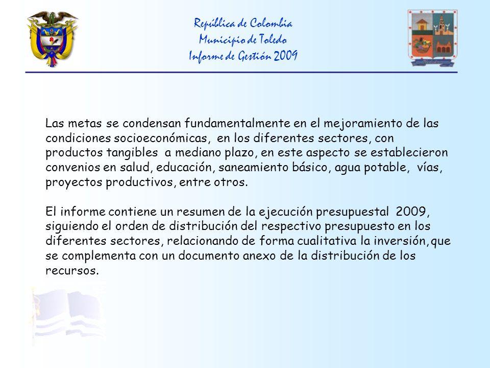 República de Colombia Municipio de Toledo Informe de Gestión 2009 Festival de coreografías del folclor Colombiano y comparsas populares durante las ferias y fiestas del mes de febrero.