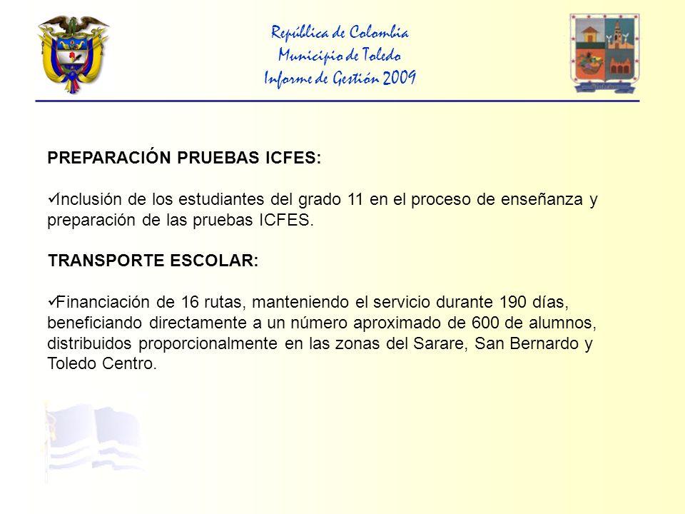 República de Colombia Municipio de Toledo Informe de Gestión 2009 SECTOR SALUD CONSULTORÍA: Interventoria técnica, administrativa, financiera y contable de los contratos del régimen subsidiado, durante 9 meses.