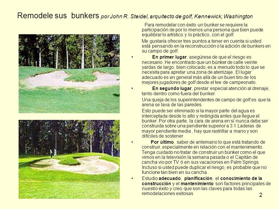 2 Remodele sus bunkers por John R. Steidel, arquitecto de golf, Kennewick, Washington Para remodelar con éxito un bunker se requiere la participación
