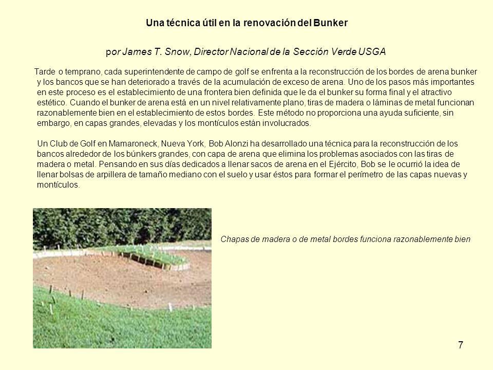 7 Una técnica útil en la renovación del Bunker por James T. Snow, Director Nacional de la Sección Verde USGA Tarde o temprano, cada superintendente de