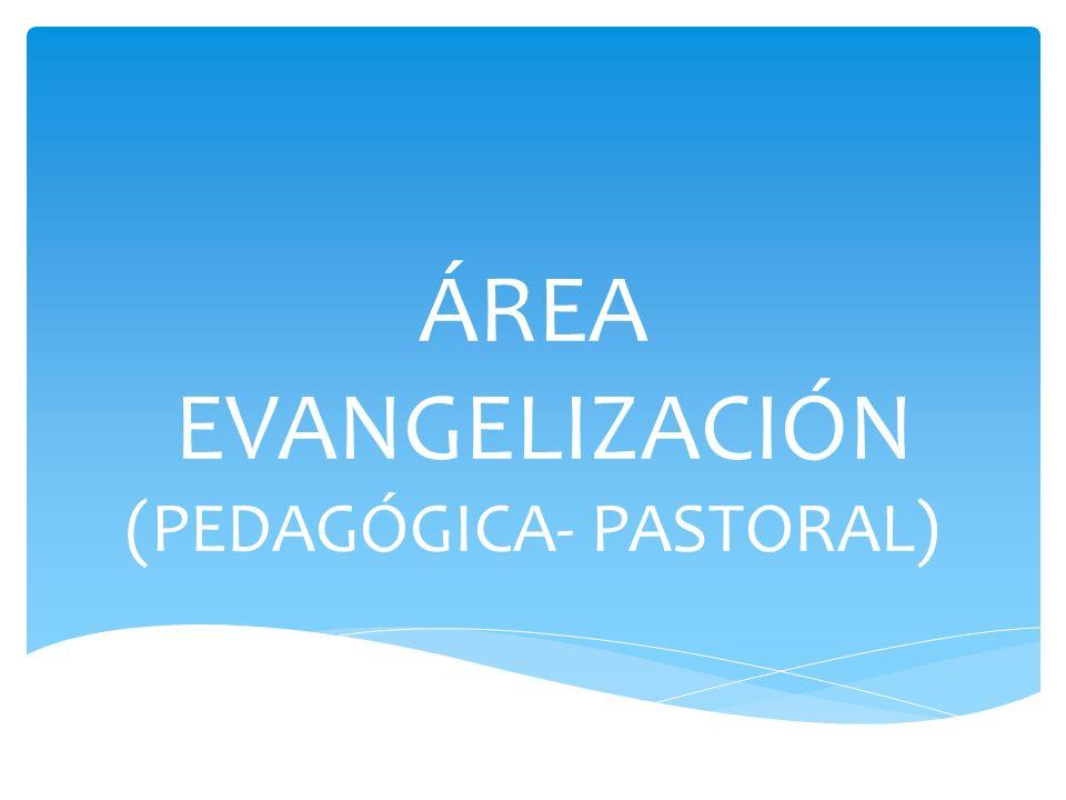ÁREA EVANGELIZACIÓN (PEDAGÓGICA- PASTORAL)