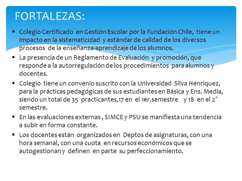 FORTALEZAS: Colegio Certificado en Gestión Escolar por la Fundación Chile, tiene un impacto en la sistematicidad y estándar de calidad de los diversos