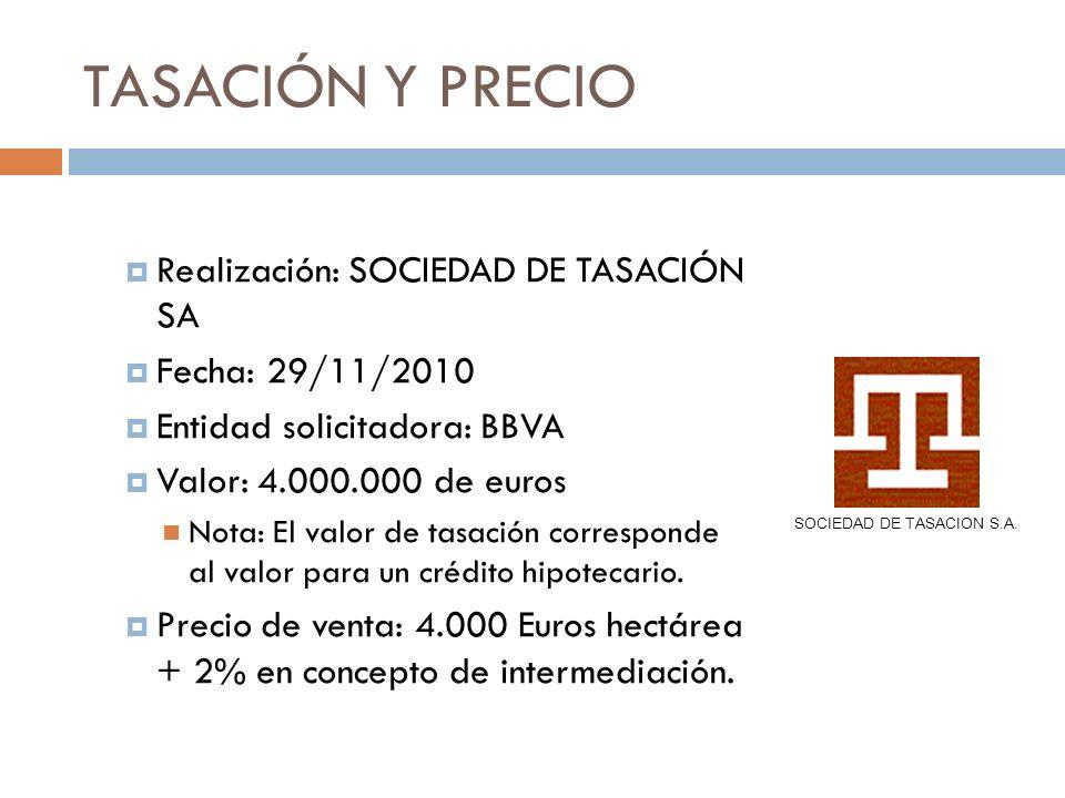 TASACIÓN Y PRECIO Realización: SOCIEDAD DE TASACIÓN SA Fecha: 29/11/2010 Entidad solicitadora: BBVA Valor: 4.000.000 de euros Nota: El valor de tasaci