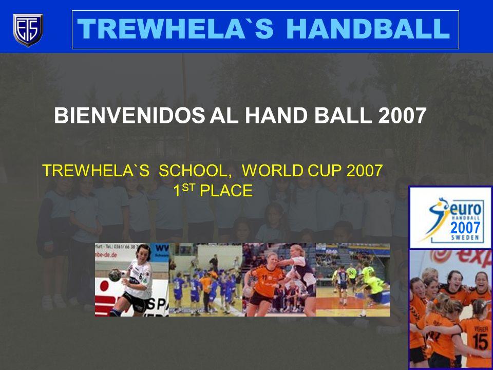 TREWHELA`S HANDBALL BIENVENIDOS AL HAND BALL 2007 TREWHELA`S SCHOOL, WORLD CUP 2007 1 ST PLACE 2007