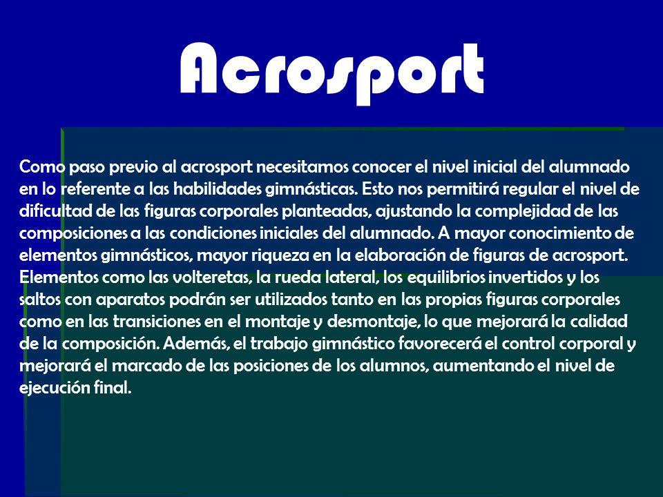 Acrosport Como paso previo al acrosport necesitamos conocer el nivel inicial del alumnado en lo referente a las habilidades gimnásticas. Esto nos perm
