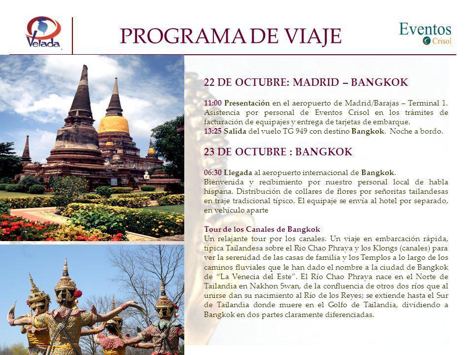 PROGRAMA DE VIAJE 22 DE OCTUBRE: MADRID – BANGKOK 11:00 Presentación en el aeropuerto de Madrid/Barajas – Terminal 1.