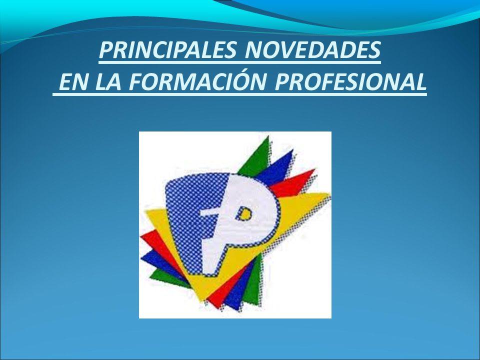 PRINCIPALES NOVEDADES EN LA FORMACIÓN PROFESIONAL