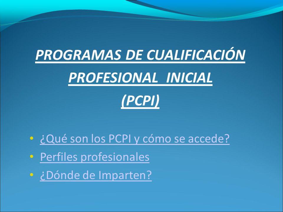 PROGRAMAS DE CUALIFICACIÓN PROFESIONAL INICIAL (PCPI) ¿Qué son los PCPI y cómo se accede.