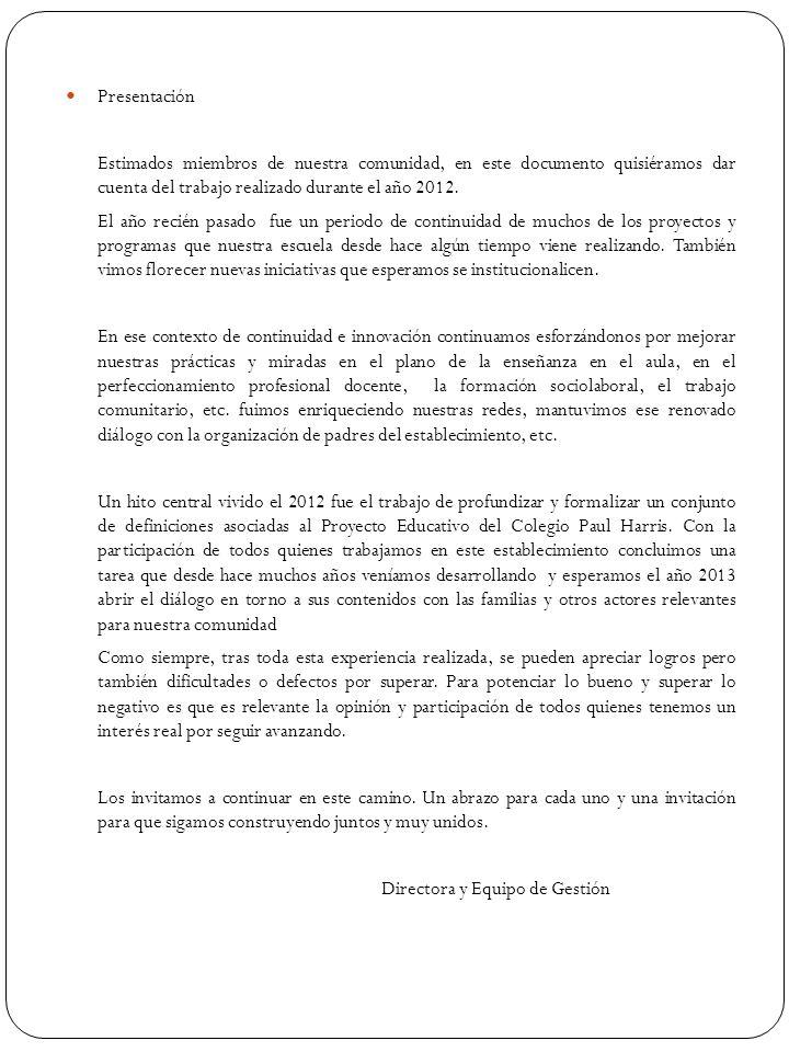 Presentación Estimados miembros de nuestra comunidad, en este documento quisiéramos dar cuenta del trabajo realizado durante el año 2012. El año recié