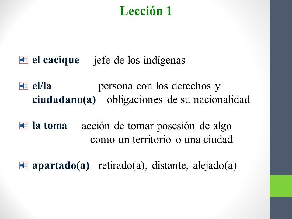 Más vocabulario el cacique el/la ciudadano(a) la toma apartado(a) Lección 1