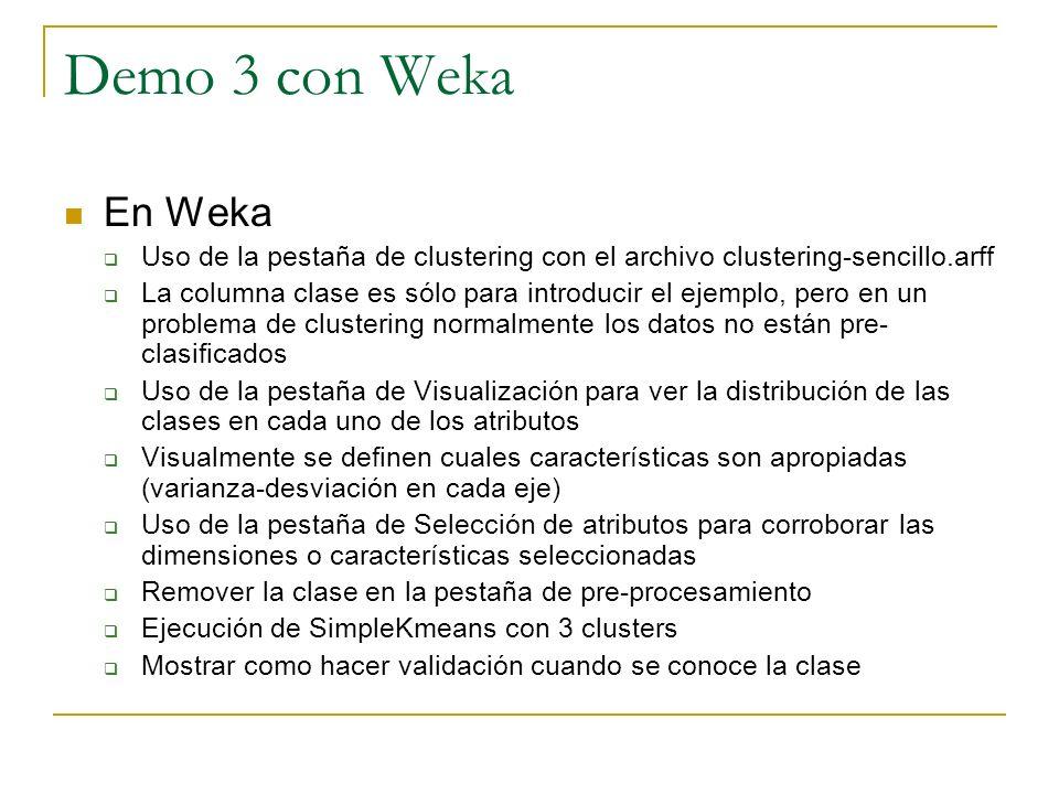 Demo 3 con Weka En Weka Uso de la pestaña de clustering con el archivo clustering-sencillo.arff La columna clase es sólo para introducir el ejemplo, p