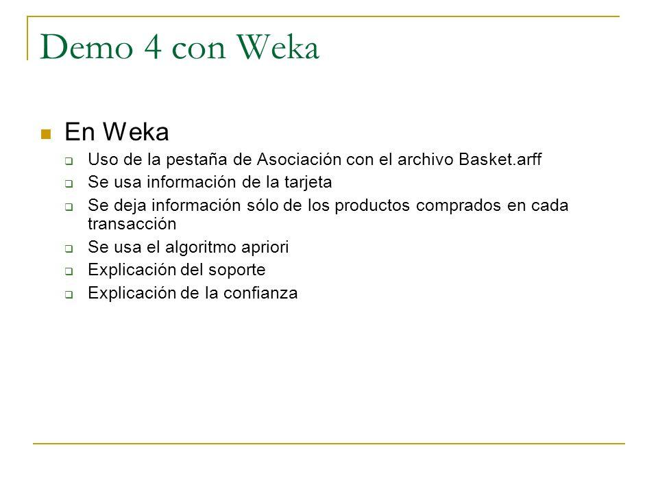 Demo 4 con Weka En Weka Uso de la pestaña de Asociación con el archivo Basket.arff Se usa información de la tarjeta Se deja información sólo de los pr