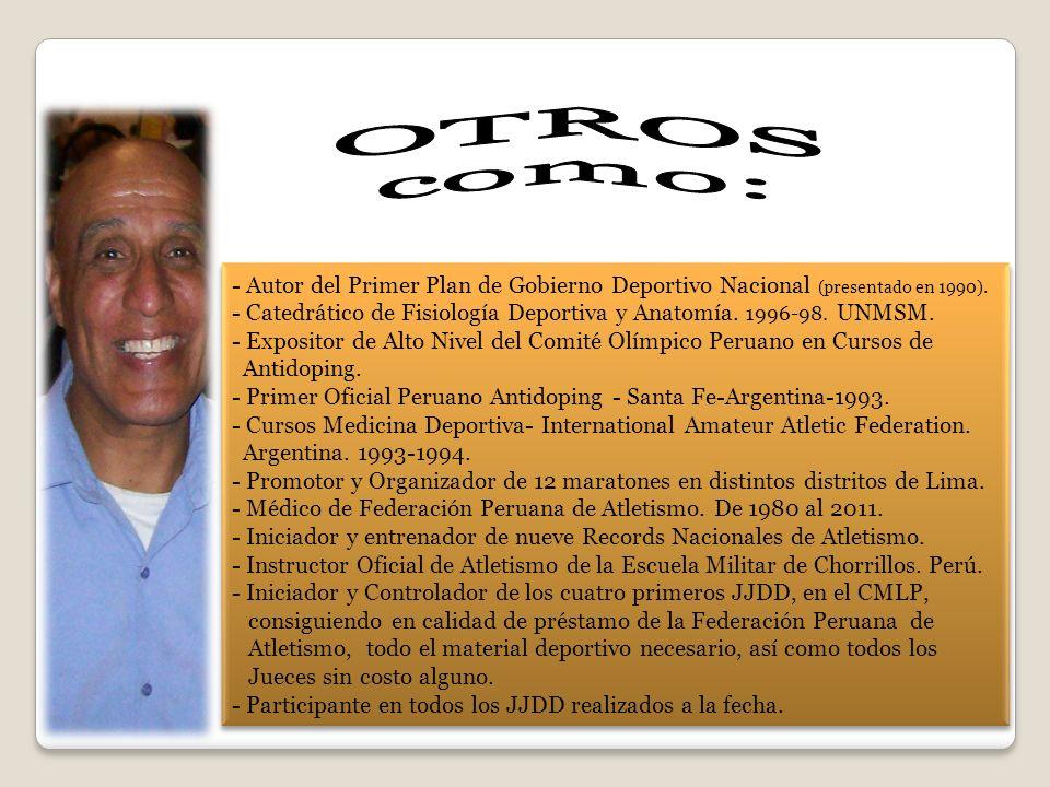 - Autor del Primer Plan de Gobierno Deportivo Nacional (presentado en 1990). - Catedrático de Fisiología Deportiva y Anatomía. 1996-98. UNMSM. - Expos