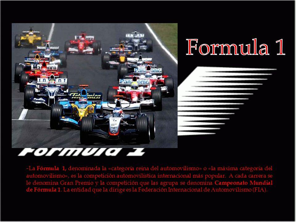 - La Fórmula 1, denominada la «categoría reina del automovilismo» o «la máxima categoría del automovilismo», es la competición automovilística internacional más popular.