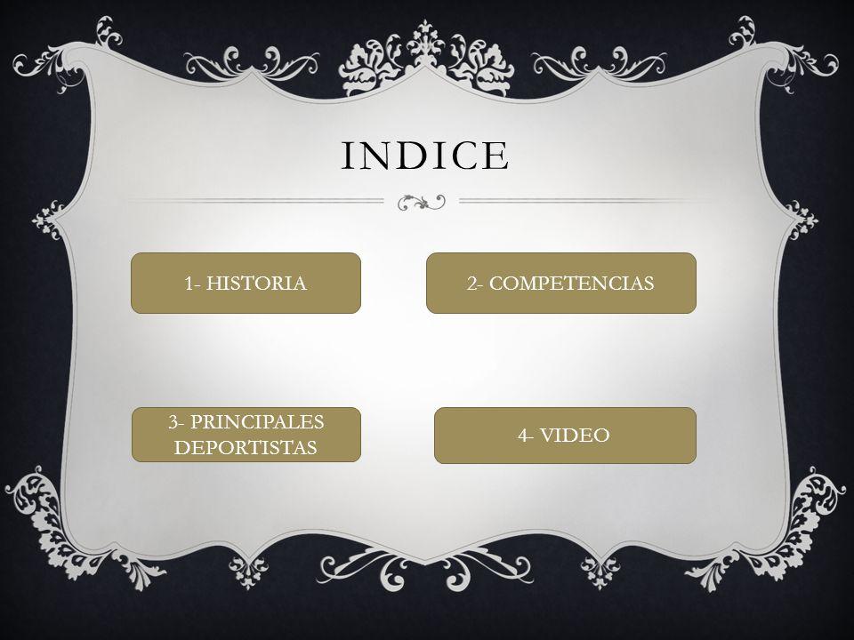 INDICE 1- HISTORIA2- COMPETENCIAS 3- PRINCIPALES DEPORTISTAS 4- VIDEO