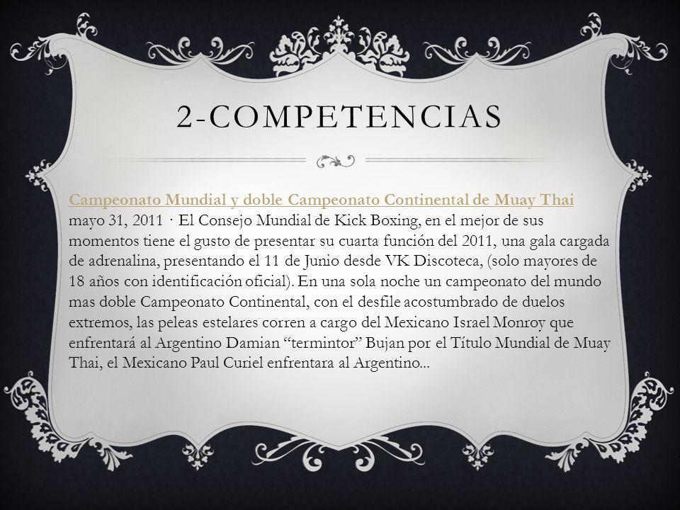 2-COMPETENCIAS Campeonato Mundial y doble Campeonato Continental de Muay Thai mayo 31, 2011 · El Consejo Mundial de Kick Boxing, en el mejor de sus mo