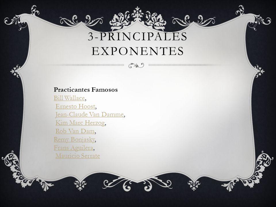 3-PRINCIPALES EXPONENTES Practicantes Famosos Bill WallaceBill Wallace, Ernesto Hoost,Ernesto Hoost Jean-Claude Van Damme,Jean-Claude Van Damme Kim Ma