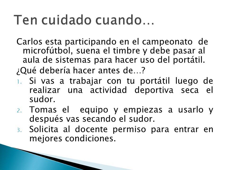Carlos esta participando en el campeonato de microfútbol, suena el timbre y debe pasar al aula de sistemas para hacer uso del portátil.