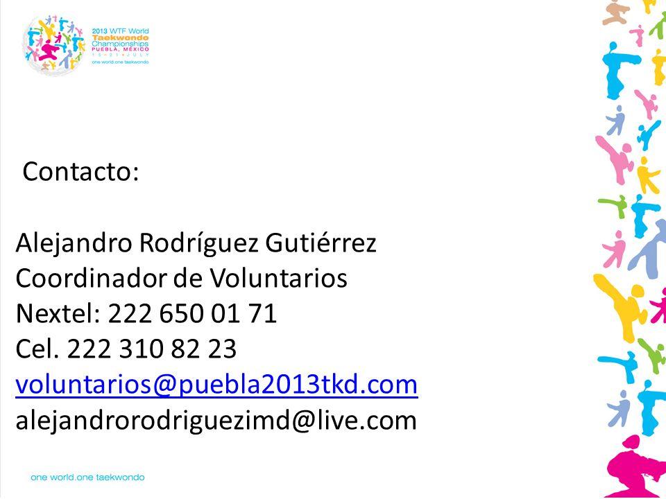 Contacto: Alejandro Rodríguez Gutiérrez Coordinador de Voluntarios Nextel: 222 650 01 71 Cel. 222 310 82 23 voluntarios@puebla2013tkd.com alejandrorod