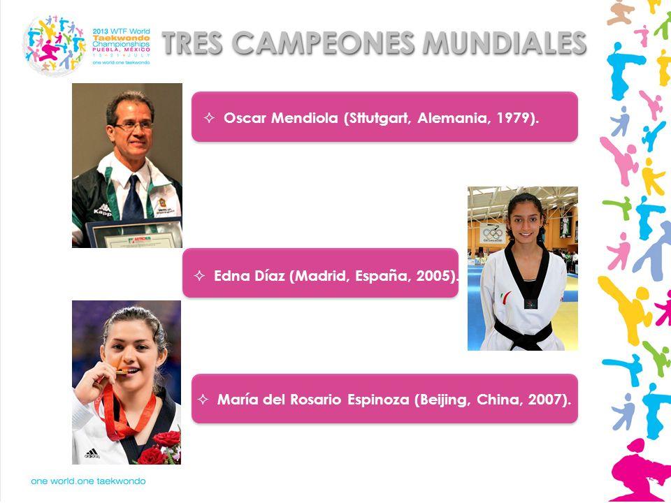 TRES CAMPEONES MUNDIALES Oscar Mendiola (Sttutgart, Alemania, 1979). Edna Díaz (Madrid, España, 2005). María del Rosario Espinoza (Beijing, China, 200