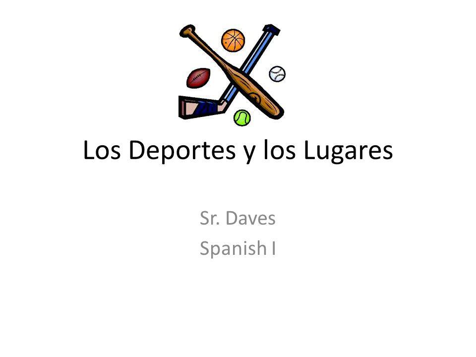 Los Deportes y los Lugares Sr. Daves Spanish I
