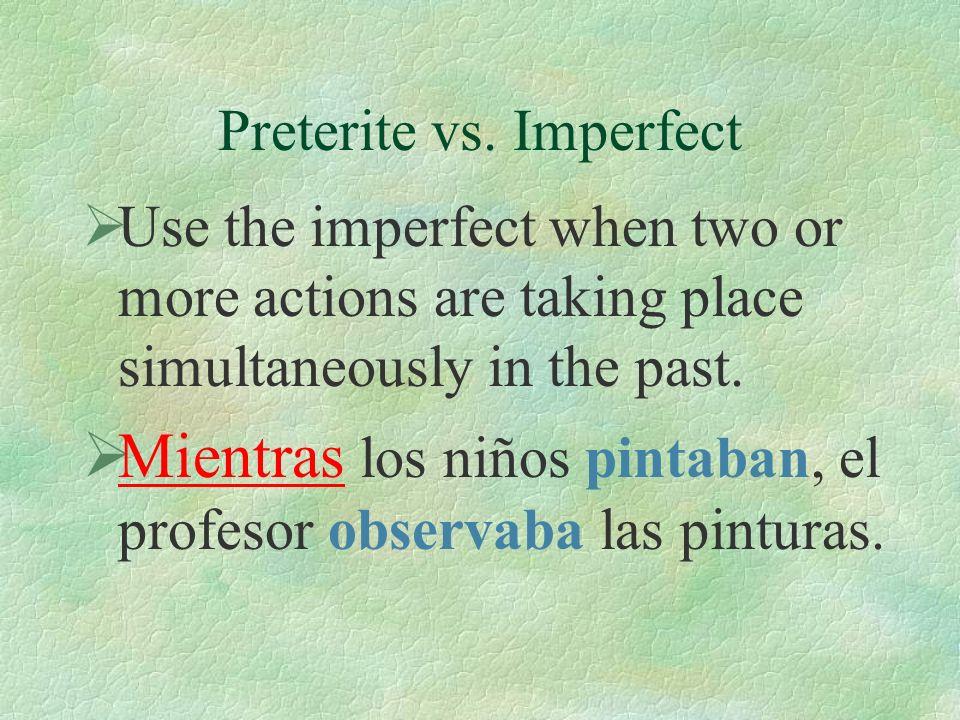 Preterite vs. Imperfect Use the preterite to give a sequence of actions in the past. Cuando llegamos, la profesora sacó su pintura y sus pinceles y em
