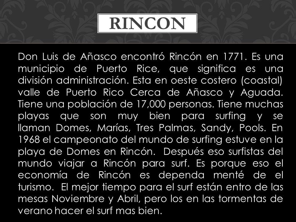 Don Luis de Añasco encontró Rincón en 1771.