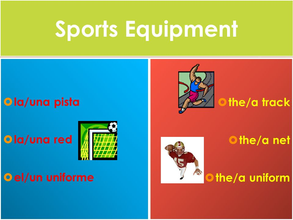 Sports Equipment la/una pista la/una red el/un uniforme the/a track the/a net the/a uniform
