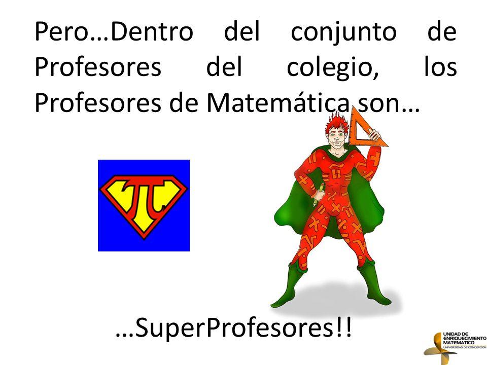 El Profesor de Matemática tiene el poder para definir o marcar para siempre a un Mal alumno o un Buen alumno...