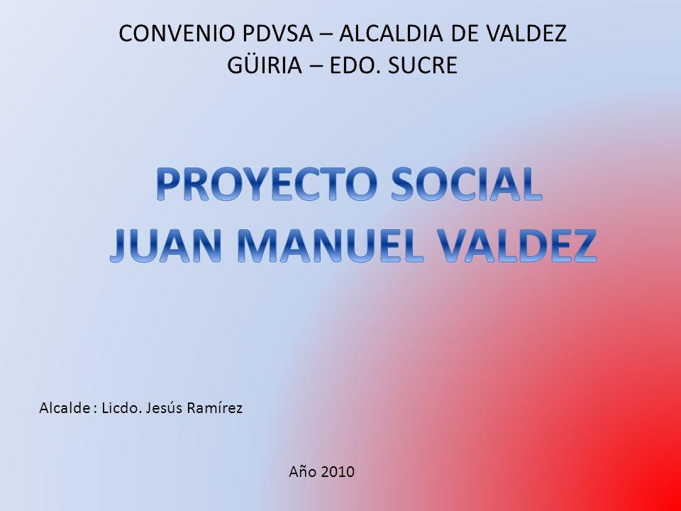 CONVENIO PDVSA – ALCALDIA DE VALDEZ GÜIRIA – EDO. SUCRE Alcalde : Licdo. Jesús Ramírez Año 2010