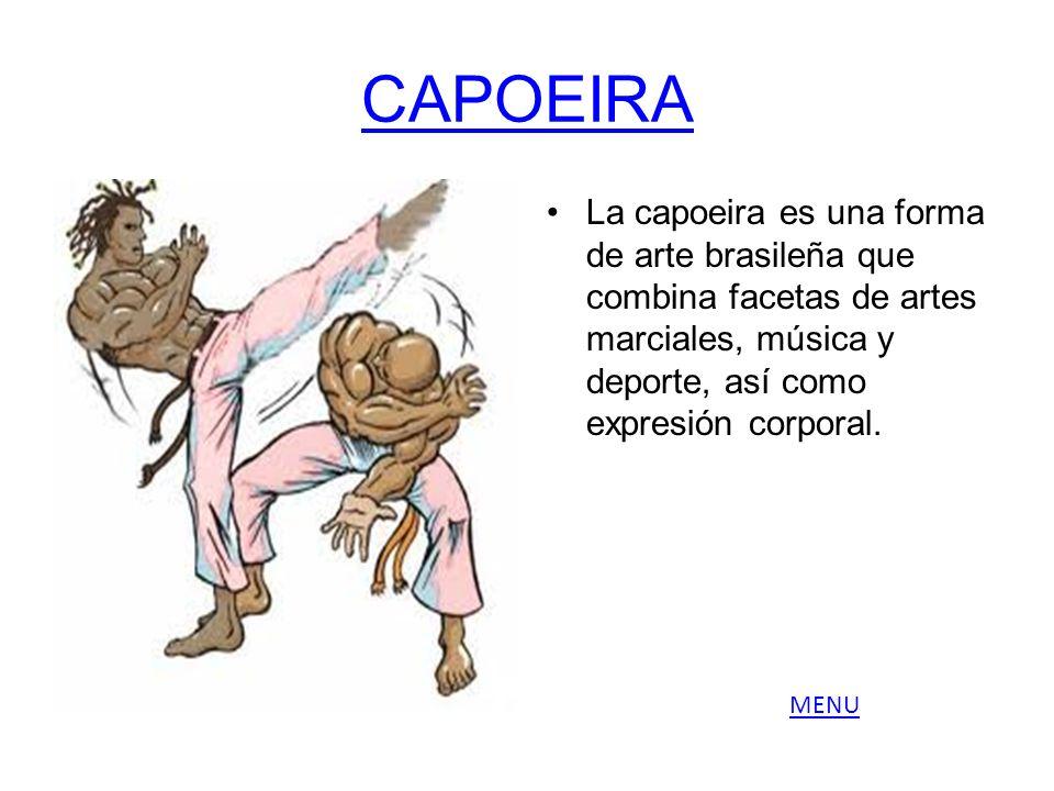 CAPOEIRA La capoeira es una forma de arte brasileña que combina facetas de artes marciales, música y deporte, así como expresión corporal. MENU