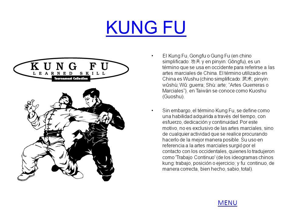 KUNG FU El Kung Fu, Gongfu o Gung Fu (en chino simplificado: y en pinyin: Gōngfu), es un término que se usa en occidente para referirse a las artes ma