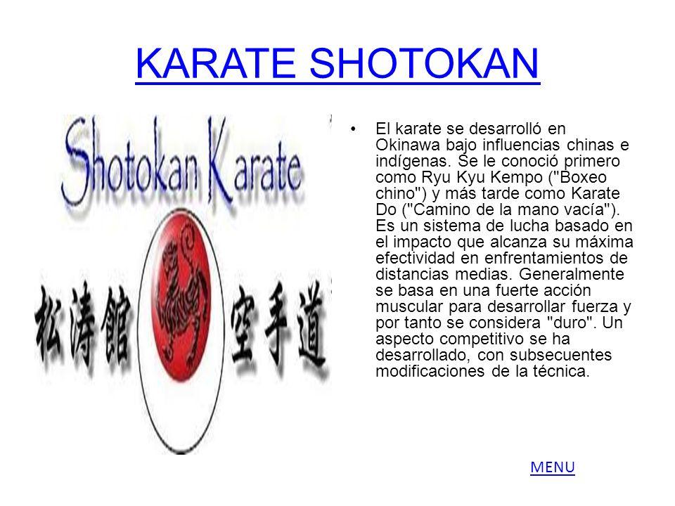 KARATE SHOTOKAN El karate se desarrolló en Okinawa bajo influencias chinas e indígenas. Se le conoció primero como Ryu Kyu Kempo (