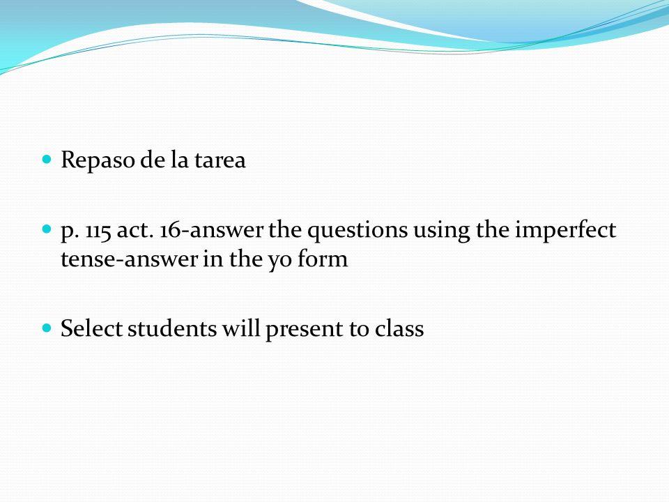 Háganlo ahora-el 16 de enero Change the verb from the preterite to the imperfect 1. Hicieron 2. Bailaste 3. Viví 4. Cantamos 5. Caminó