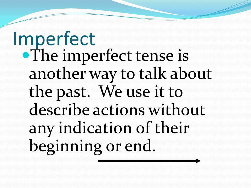 Háganlo ahora-el 10 de enero When do we use the imperfect tense? Give 2 examples in Spanish.