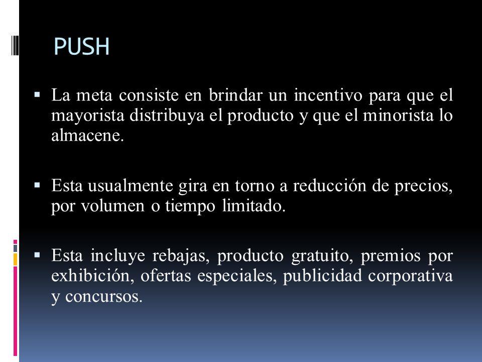 PUSH La meta consiste en brindar un incentivo para que el mayorista distribuya el producto y que el minorista lo almacene. Esta usualmente gira en tor