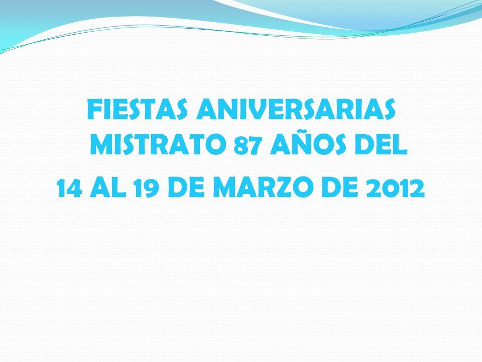 FIESTAS ANIVERSARIAS MISTRATO 87 AÑOS DEL 14 AL 19 DE MARZO DE 2012