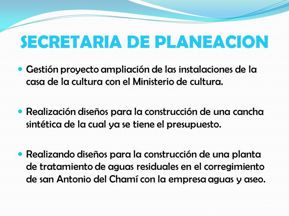 SECRETARIA DE PLANEACION Gestión proyecto ampliación de las instalaciones de la casa de la cultura con el Ministerio de cultura. Realización diseños p