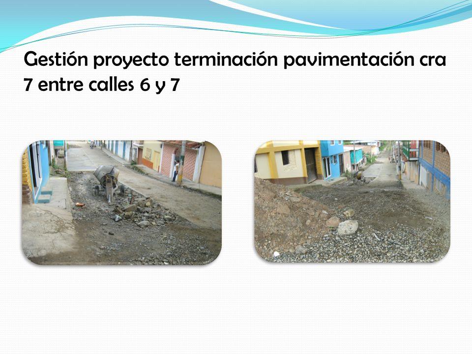 Gestión proyecto terminación pavimentación cra 7 entre calles 6 y 7