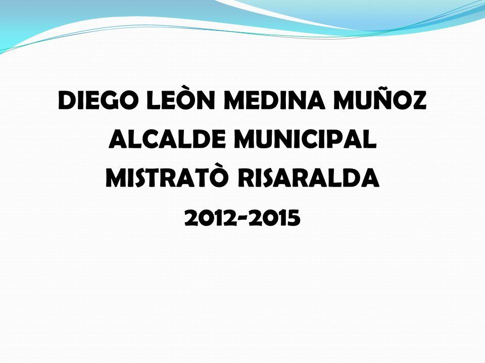 DIEGO LEÒN MEDINA MUÑOZ ALCALDE MUNICIPAL MISTRATÒ RISARALDA 2012-2015