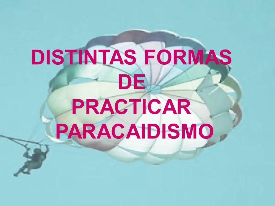DISTINTAS FORMAS DE PRACTICAR PARACAIDISMO