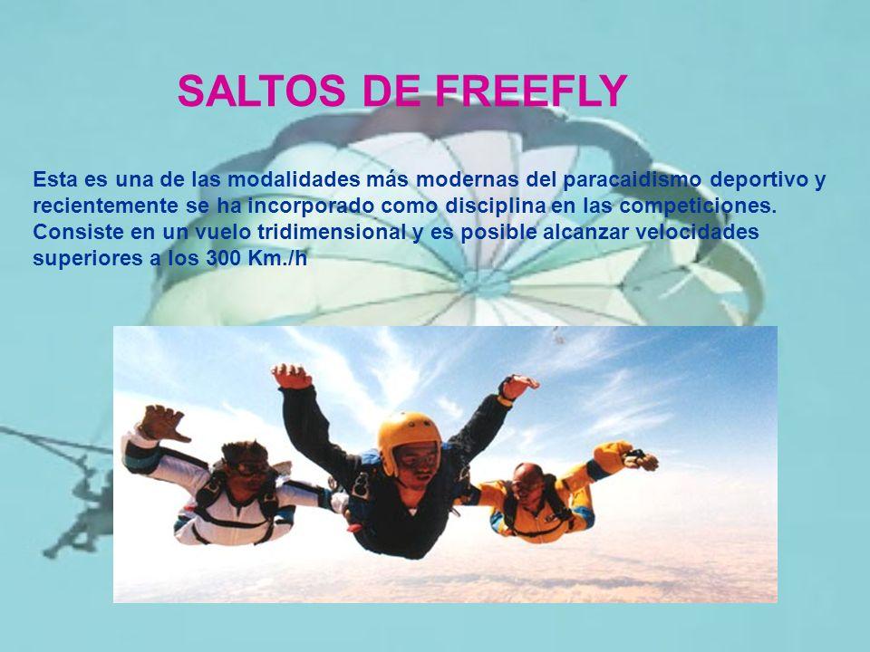 SALTOS DE FREEFLY Esta es una de las modalidades más modernas del paracaidismo deportivo y recientemente se ha incorporado como disciplina en las comp