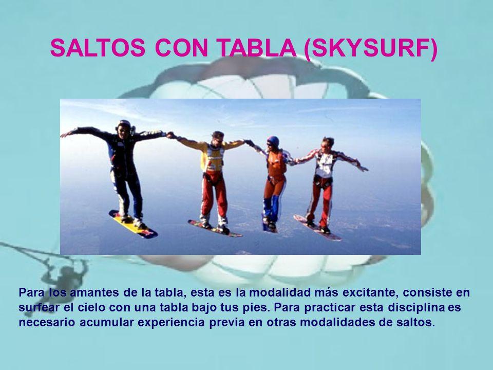 SALTOS CON TABLA (SKYSURF) Para los amantes de la tabla, esta es la modalidad más excitante, consiste en surfear el cielo con una tabla bajo tus pies.