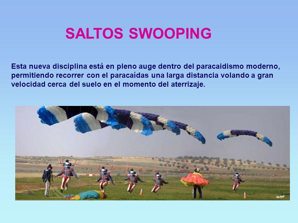 SALTOS SWOOPING Esta nueva disciplina está en pleno auge dentro del paracaidismo moderno, permitiendo recorrer con el paracaídas una larga distancia v