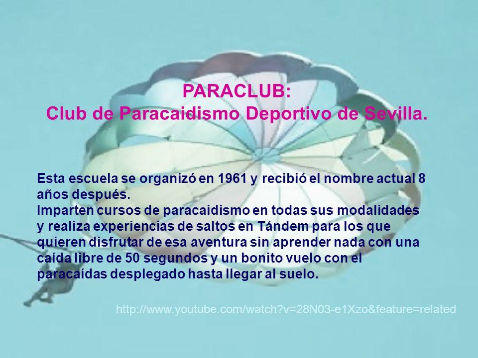 PARACLUB: Club de Paracaidismo Deportivo de Sevilla. Esta escuela se organizó en 1961 y recibió el nombre actual 8 años después. Imparten cursos de pa
