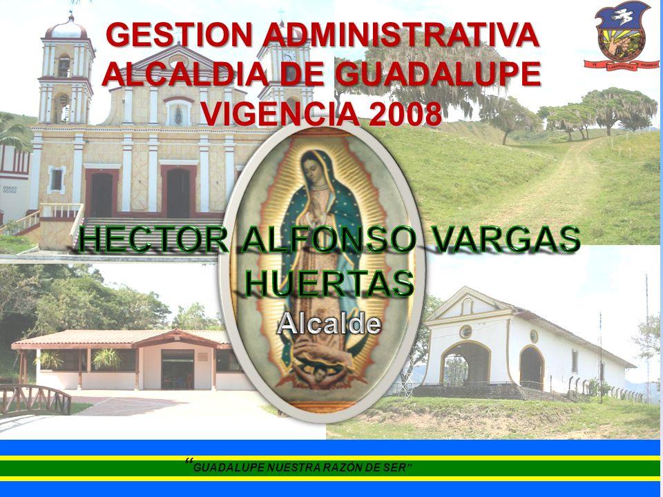 GUADALUPE NUESTRA RAZÓN DE SER GESTION ADMINISTRATIVA ALCALDIA DE GUADALUPE VIGENCIA 2008