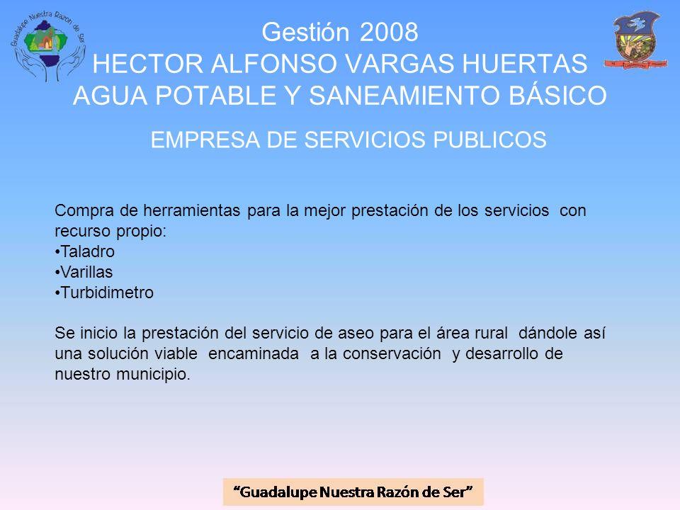 Gestión 2008 HECTOR ALFONSO VARGAS HUERTAS AGUA POTABLE Y SANEAMIENTO BÁSICO EMPRESA DE SERVICIOS PUBLICOS Compra de herramientas para la mejor presta