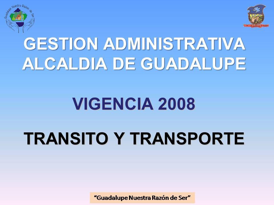 GESTION ADMINISTRATIVA ALCALDIA DE GUADALUPE VIGENCIA 2008 TRANSITO Y TRANSPORTE